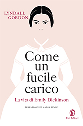 front cover of Come un fucile carico: La vita di Emily Dickinson